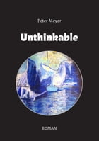 Unthinkable: Roman by Peter Meyer