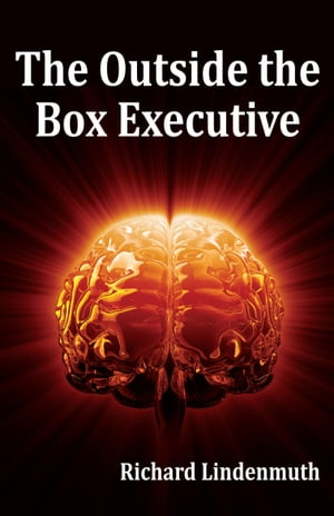 The Outside the Box Executive by Richard Lindenmuth