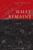 What Remains: Coming to Terms with Civil War in 19th Century China by Tobie Meyer-Fong