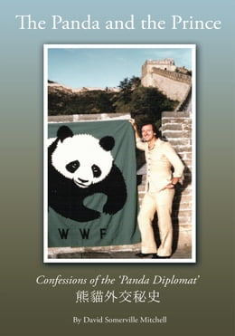 Book The Panda And The Prince: Confessions of the 'Panda Diplomat' by David Somerville Mitchell