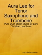 Aura Lee for Tenor Saxophone and Trombone - Pure Duet Sheet Music By Lars Christian Lundholm by Lars Christian Lundholm