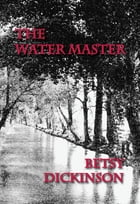 THE WATER MASTER by Betsy Dickinson