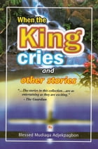 When the King cries and other stories by Blessed Mudiaga Adjekpagbon