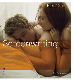 FilmCraft: Screenwriting The inside track from the biggest names in the profession
