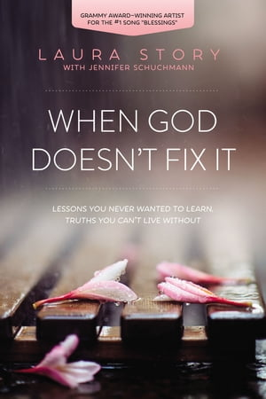 When God Doesn't Fix It Lessons You Never Wanted to Learn,  Truths You Can't Live Without
