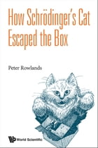 How Schrödinger's Cat Escaped the Box by Peter Rowlands