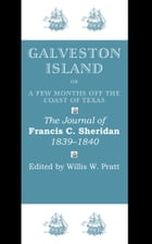 Galveston Island, or, A Few Months off the Coast of Texas: The Journal of Francis C. Sheridan, 1839–1840 by Francis C. Sheridan
