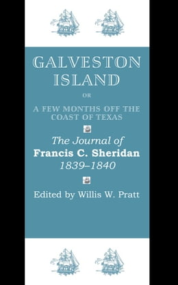 Book Galveston Island, or, A Few Months off the Coast of Texas: The Journal of Francis C. Sheridan, 1839… by Francis C. Sheridan