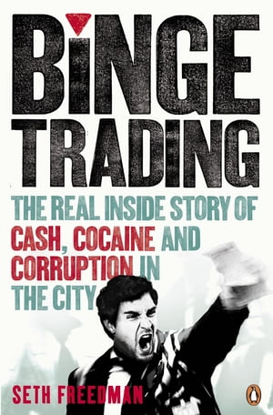 Binge Trading The real inside story of cash,  cocaine and corruption in the City