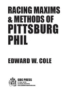 RACING MAXIMS & METHODS OF PITSSBURG PHIL by Edward Cole