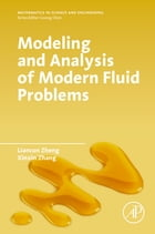 Modeling and Analysis of Modern Fluid Problems by Liancun Zheng