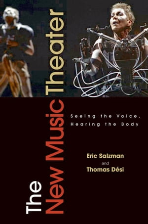 The New Music Theater Seeing the Voice,  Hearing the Body