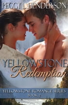 Yellowstone Redemption: Yellowstone Romance Series, #2 by Peggy L Henderson