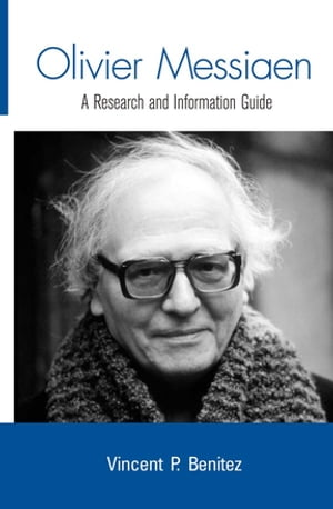 Olivier Messiaen A Research and Information Guide