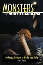 Monsters of North Carolina: Mysterious Creatures in the Tar Heel State