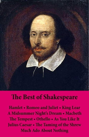 The Best of Shakespeare: Hamlet - Romeo and Juliet - King Lear - A Midsummer Night's Dream - Macbeth - The Tempest - Othello - As You Like It - Julius by William Shakespeare
