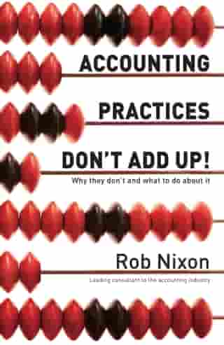 Accounting Practices Don't Add Up!: Why They Don't and What to Do About It