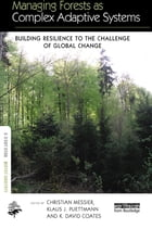 Managing Forests as Complex Adaptive Systems: Building Resilience to the Challenge of Global Change