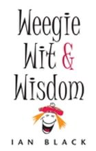 The Wee Book of Weegie Wit and Wisdom by Ian Black