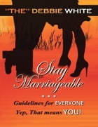 Stay Marriageable™: Guidelines for Everyone Yep, That Means You