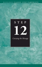 Step 12 AA Carrying the Message: Hazelden Classic Step Pamphlets by Anonymous