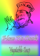 How To Cook Vegetable Soup by Cook & Book