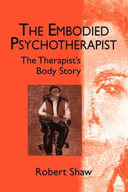 Book The Embodied Psychotherapist by Shaw, Robert