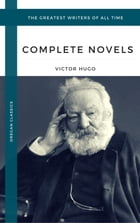 Hugo, Victor: The Complete Novels (Oregan Classics) (The Greatest Writers of All Time) by Victor Hugo