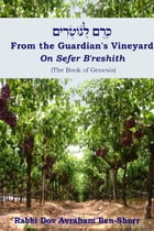 From the Guardian's Vineyard on Sefer B'Reshith : (The Book of Genesis)