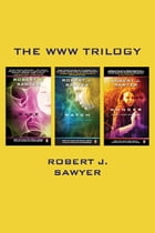 The WWW Trilogy by Robert J Sawyer