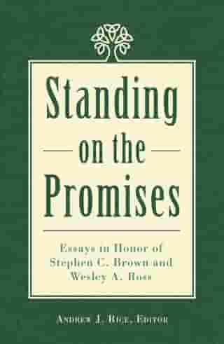 Standing on the Promises: Essays in Honor of Stephen C. Brown and Wesley A. Ross by Andrew J. Rice