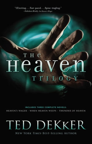The Heaven Trilogy: Heaven's Wager, Thunder of Heaven, and When Heaven Weeps by Ted Dekker