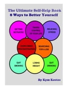 The Ultimate Self-Help Book 8 Ways to Better Yourself: How to Live a Better Life by Kym Kostos