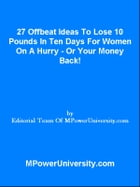 27 Offbeat Ideas To Lose 10 Pounds In Ten Days For Women On A Hurry Or Your Money Back! by Editorial Team Of MPowerUniversity.com