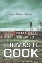 The Last Talk with Lola Faye: A Novel by Thomas H. Cook
