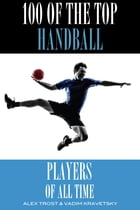 100 of the Top Handball Players of All Time by alex trostanetskiy