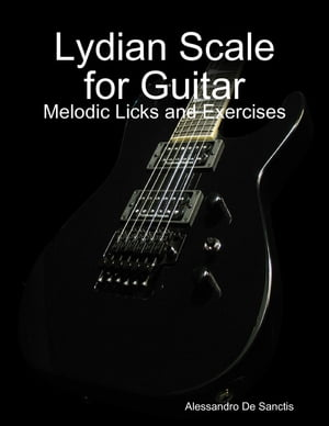 Lydian Scale for Guitar - Melodic Licks and Exercises by Alessandro De Sanctis