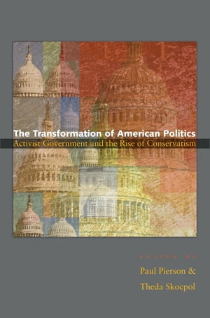 The Transformation of American Politics Activist Government and the Rise of Conservatism