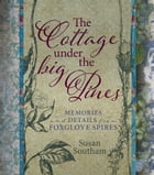 The Cottage Under the Big Pines: Memories and Details from Foxglove Spires by Susan Southam