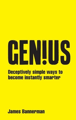 Book Genius!: Deceptively simple ways to become instantly smarter by James Bannerman