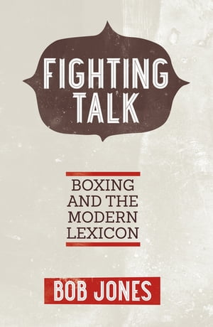 Fighting Talk Boxing and the Modern Lexicon