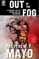OUT OF THE FOG by Matthew P. Mayo