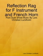 Reflection Rag for F Instrument and French Horn - Pure Duet Sheet Music By Lars Christian Lundholm by Lars Christian Lundholm