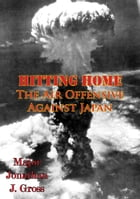 Hitting Home - The Air Offensive Against Japan [Illustrated Edition] by Daniel L. Haulman