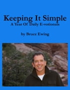 Keeping It Simple: A Year of Daily E-votionals by Bruce Ewing