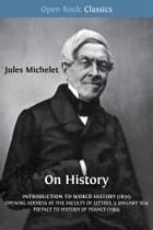 On History: Introduction to World History (1831); Opening Address at the Faculty of Letters, 9 January 1834; Pre by Jules Michelet