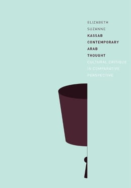 Book Contemporary Arab Thought: Cultural Critique in Comparative Perspective by Elizabeth Suzanne Kassab