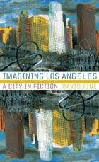 Imagining Los Angeles: A City In Fiction by David Fine