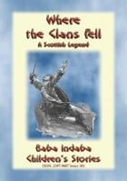 WHERE THE CLANS FELL - The Scottish Legend of the Battle of Culloden rewritten for Children: Baba Indaba's Children's Stories - Issue 301 by Anon E. Mouse