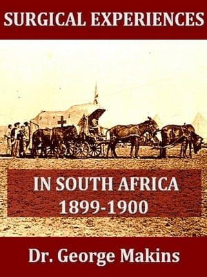 Surgical Experiences in South Africa 1899-1900 Being Mainly a Clinical Study of the Nature and Effects of Injuries Produced by Bullets of Small Calibr